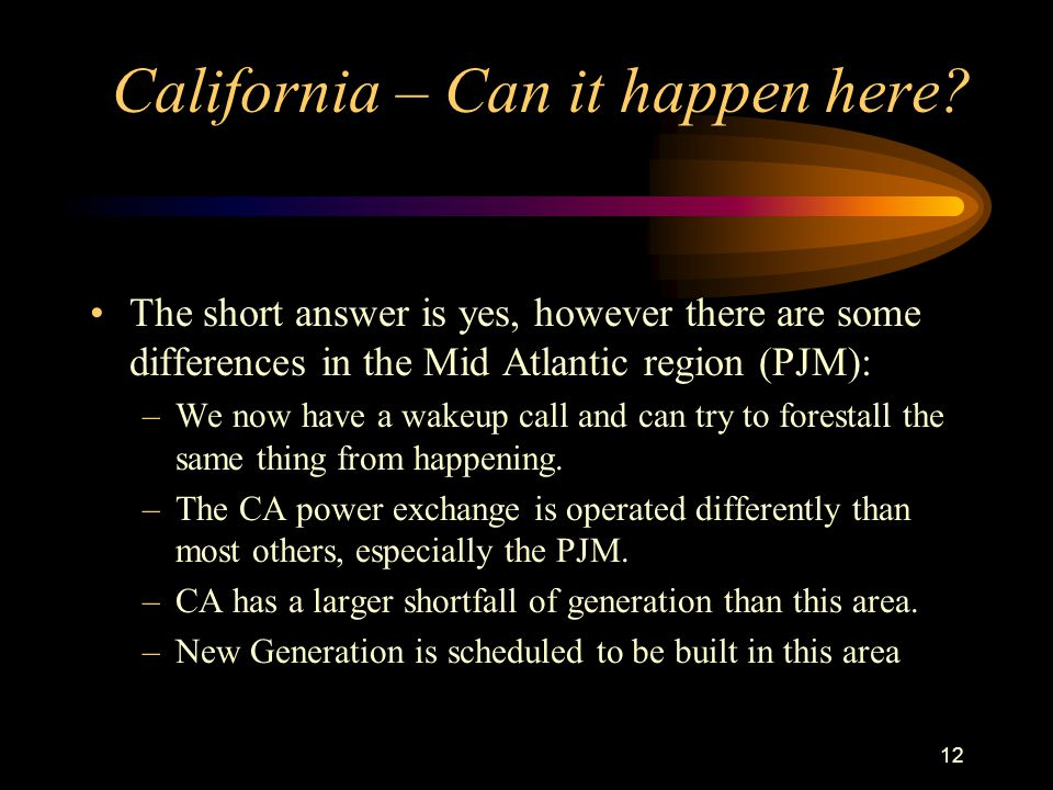 12 California – Can it happen here? The short answer is yes, however there are some differences in the Mid Atlantic region (PJM): –We now have a wakeu