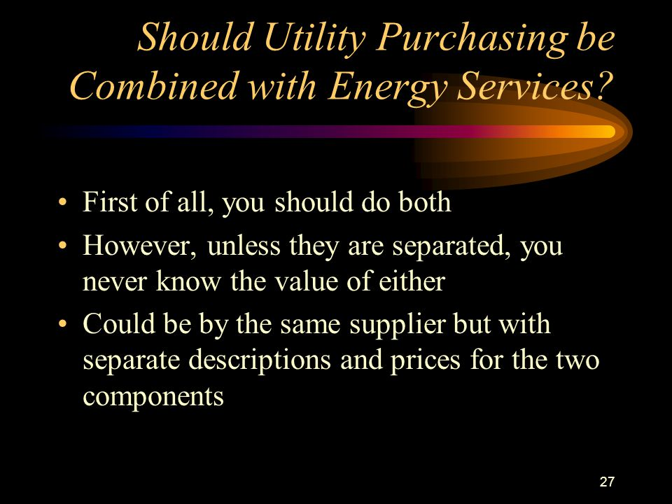 27 Should Utility Purchasing be Combined with Energy Services.