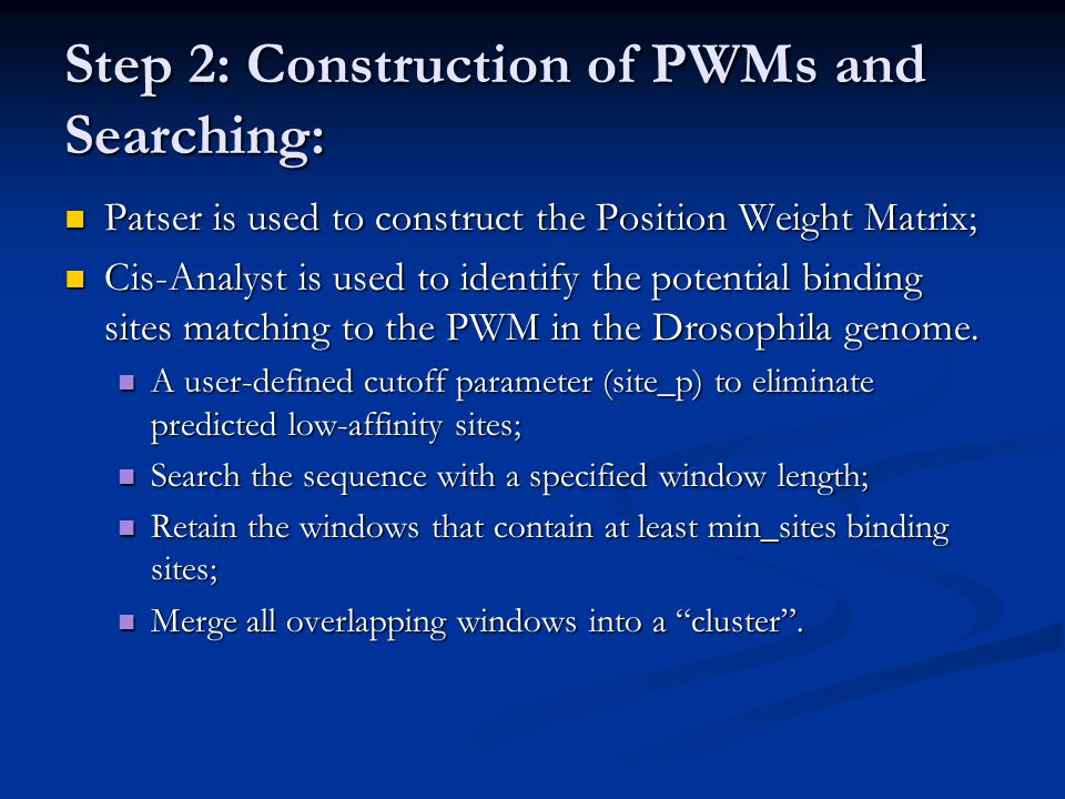 Step 2: Construction of PWMs and Searching: Patser is used to construct the Position Weight Matrix; Patser is used to construct the Position Weight Ma