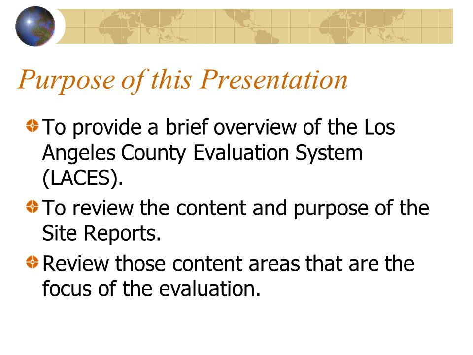 Purpose of this Presentation To provide a brief overview of the Los Angeles County Evaluation System (LACES).