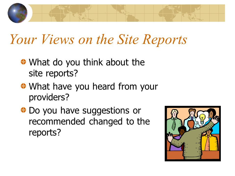 Your Views on the Site Reports What do you think about the site reports.