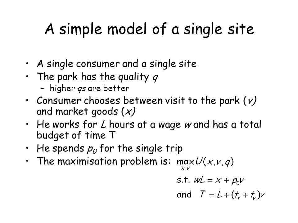 A simple model of a single site A single consumer and a single site The park has the quality q –higher qs are better Consumer chooses between visit to