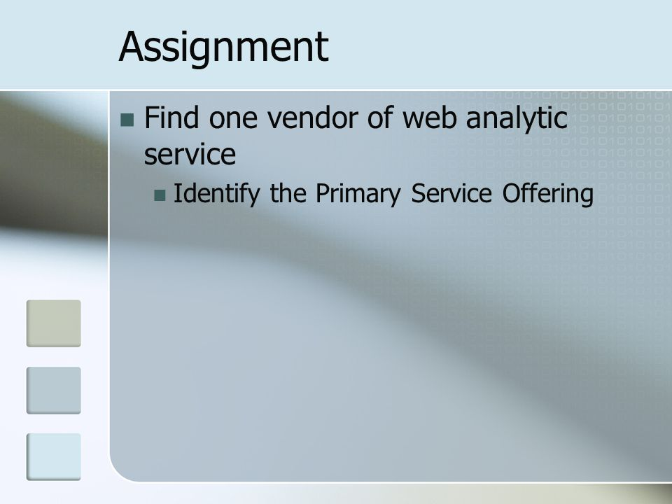 Assignment Find one vendor of web analytic service Identify the Primary Service Offering