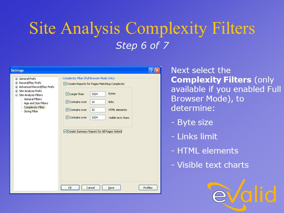 Site Analysis Complexity Filters Next select the Complexity Filters (only available if you enabled Full Browser Mode), to determine: - Byte size - Links limit - HTML elements - Visible text charts Step 6 of 7