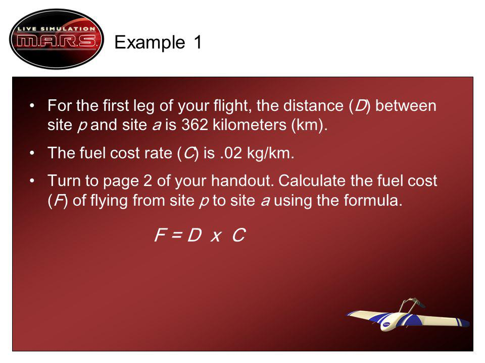 Example 1 For the first leg of your flight, the distance (D) between site p and site a is 362 kilometers (km).