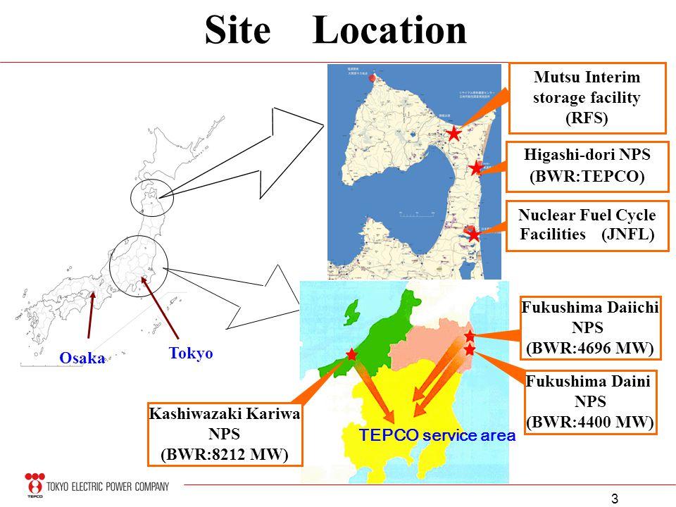 3 Site Location Osaka Tokyo TEPCO service area Nuclear Fuel Cycle Facilities (JNFL) Mutsu Interim storage facility (RFS) Kashiwazaki Kariwa NPS (BWR:8212 MW) Fukushima Daiichi NPS (BWR:4696 MW) Fukushima Daini NPS (BWR:4400 MW) Higashi-dori NPS (BWR:TEPCO)