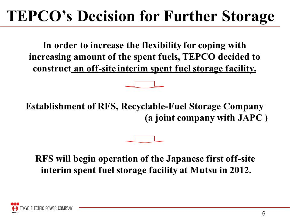6 In order to increase the flexibility for coping with increasing amount of the spent fuels, TEPCO decided to construct an off-site interim spent fuel