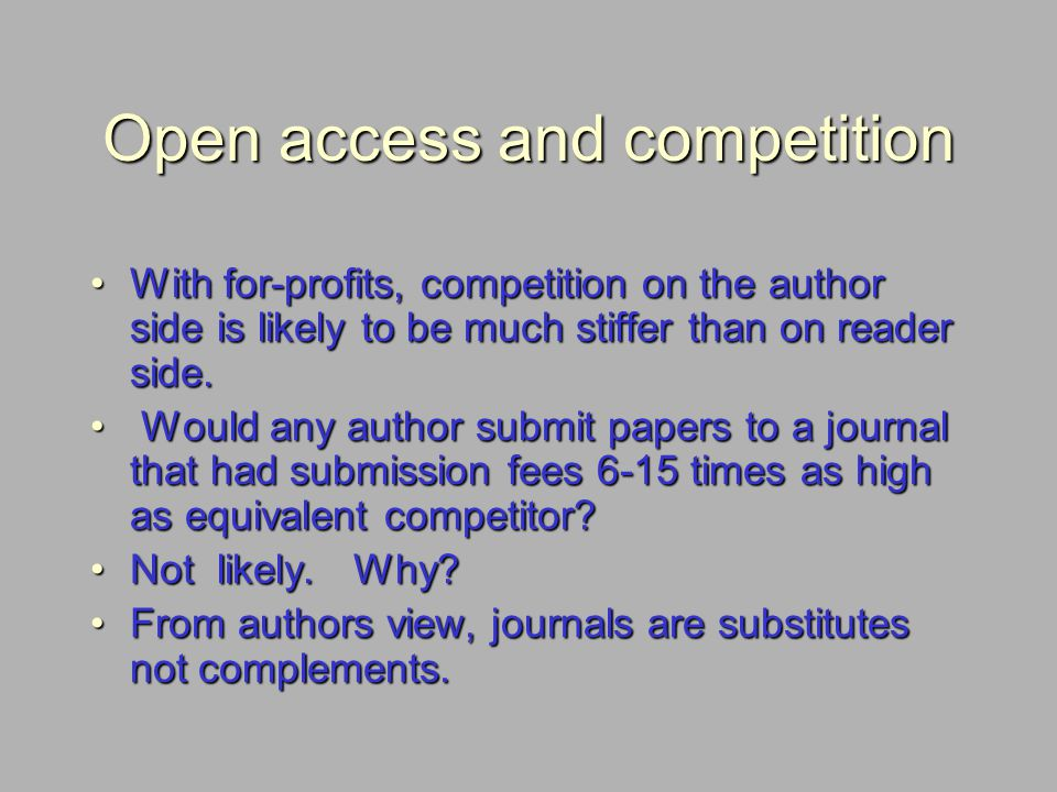 Open access and competition With for-profits, competition on the author side is likely to be much stiffer than on reader side.With for-profits, compet