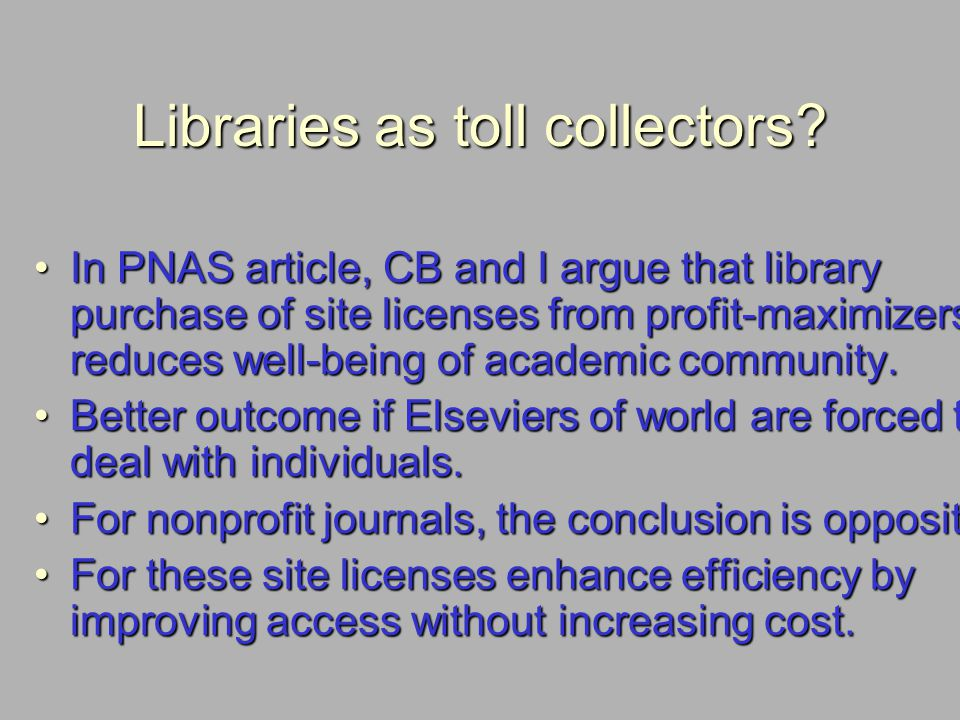 Libraries as toll collectors? In PNAS article, CB and I argue that library purchase of site licenses from profit-maximizers reduces well-being of acad