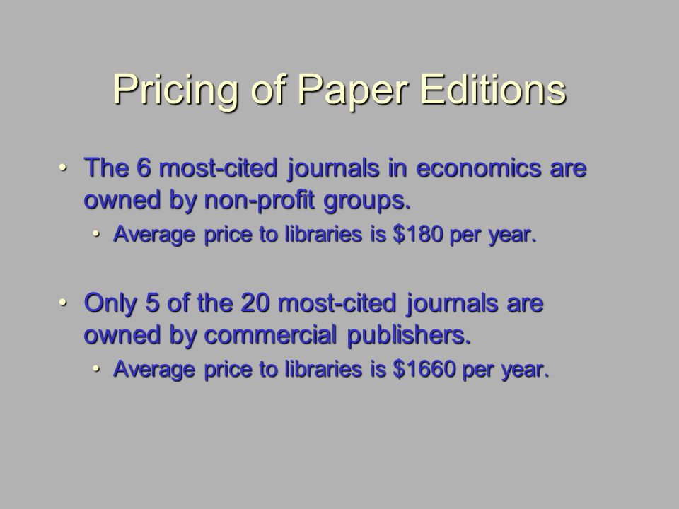 Pricing of Paper Editions The 6 most-cited journals in economics are owned by non-profit groups.The 6 most-cited journals in economics are owned by no