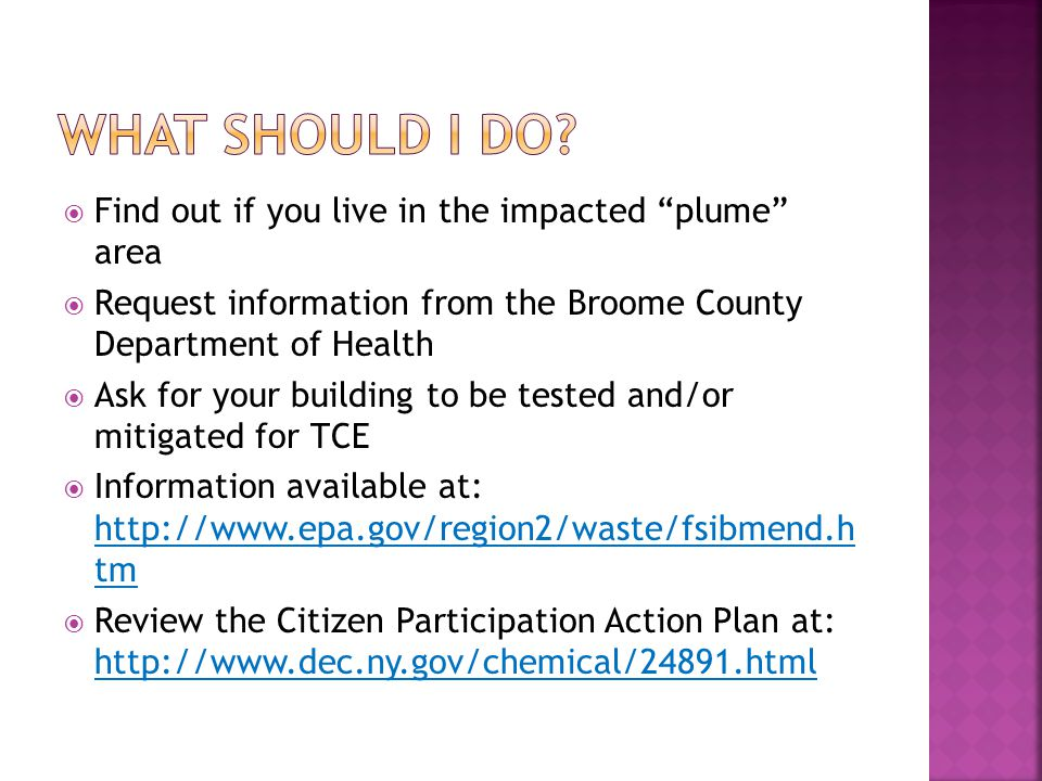 Find out if you live in the impacted plume area Request information from the Broome County Department of Health Ask for your building to be tested and