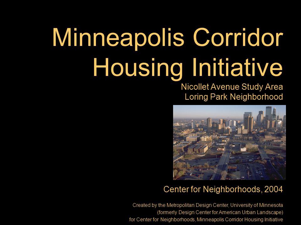 Minneapolis Corridor Housing Initiative Nicollet Avenue Study Area Loring Park Neighborhood Center for Neighborhoods, 2004 Created by the Metropolitan