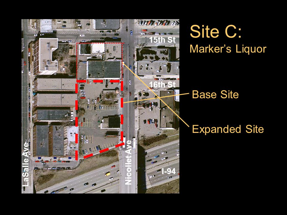 Site C: Markers Liquor Base Site Expanded Site 15th St 16th St I-94 LaSalle Ave Nicollet Ave