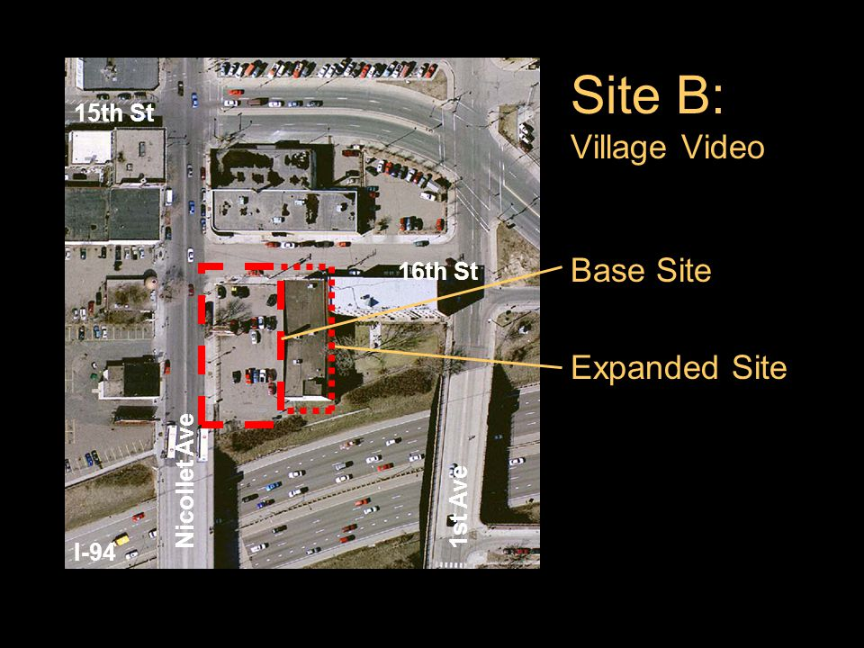 Site B: Village Video Base Site Expanded Site 15th St I-94 Nicollet Ave 1st Ave 16th St