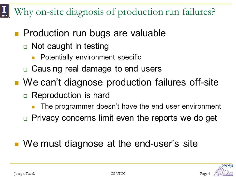 Joseph TucekCS-UIUCPage 4 Why on-site diagnosis of production run failures.