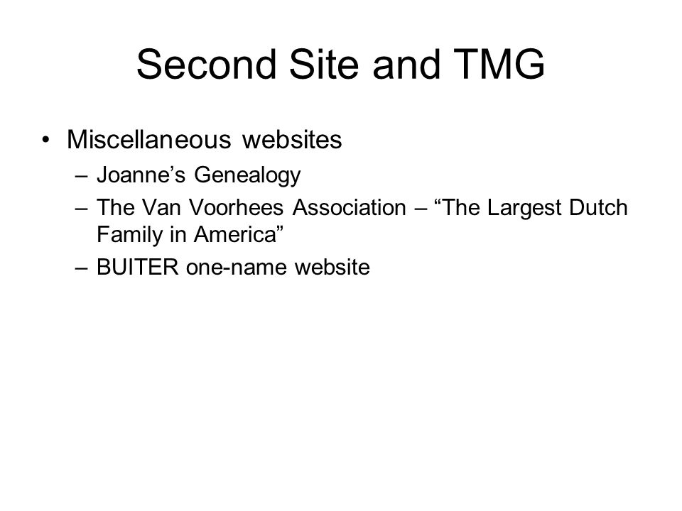 Second Site and TMG Miscellaneous websites –Joannes Genealogy –The Van Voorhees Association – The Largest Dutch Family in America –BUITER one-name website