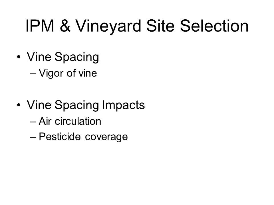 IPM & Vineyard Site Selection Vine Spacing –Vigor of vine Vine Spacing Impacts –Air circulation –Pesticide coverage