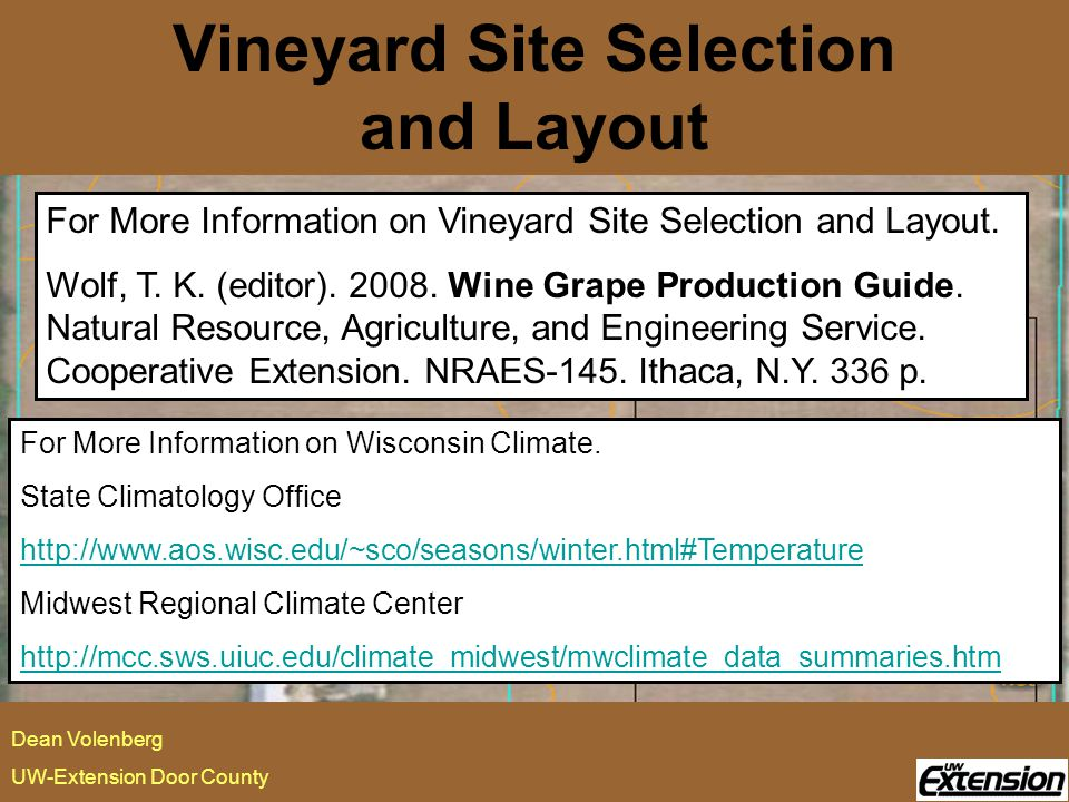 Vineyard Site Selection and Layout Dean Volenberg UW-Extension Door County For More Information on Wisconsin Climate.