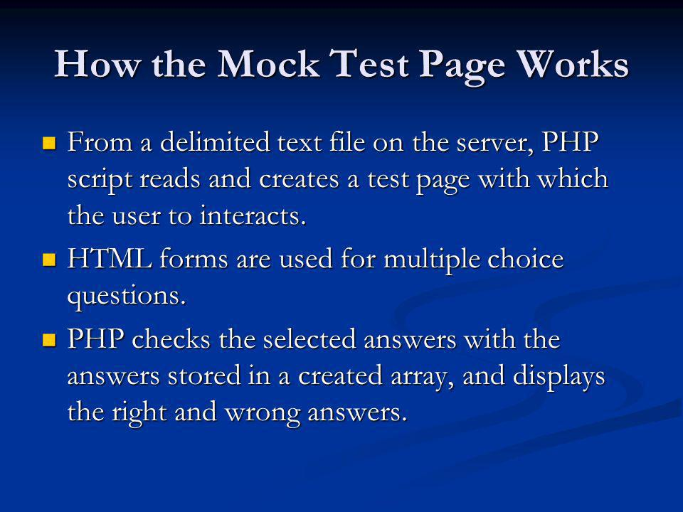 How the Mock Test Page Works From a delimited text file on the server, PHP script reads and creates a test page with which the user to interacts. From