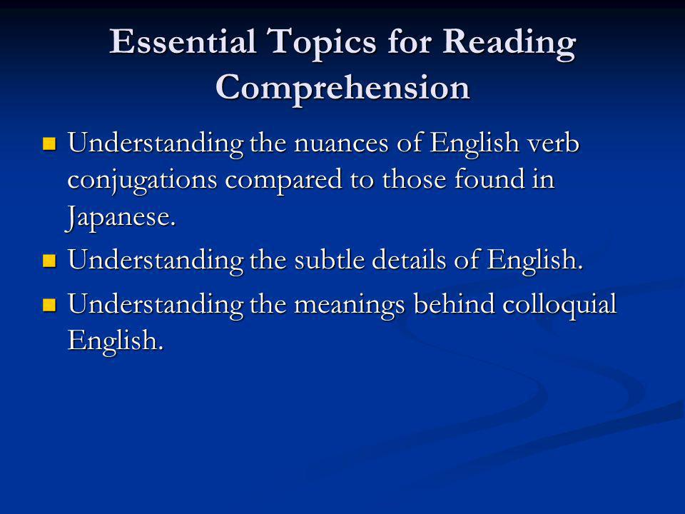 Essential Topics for Reading Comprehension Understanding the nuances of English verb conjugations compared to those found in Japanese. Understanding t