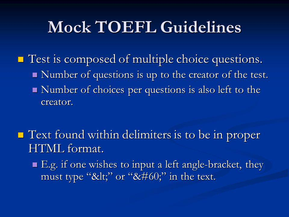Mock TOEFL Guidelines Test is composed of multiple choice questions. Test is composed of multiple choice questions. Number of questions is up to the c