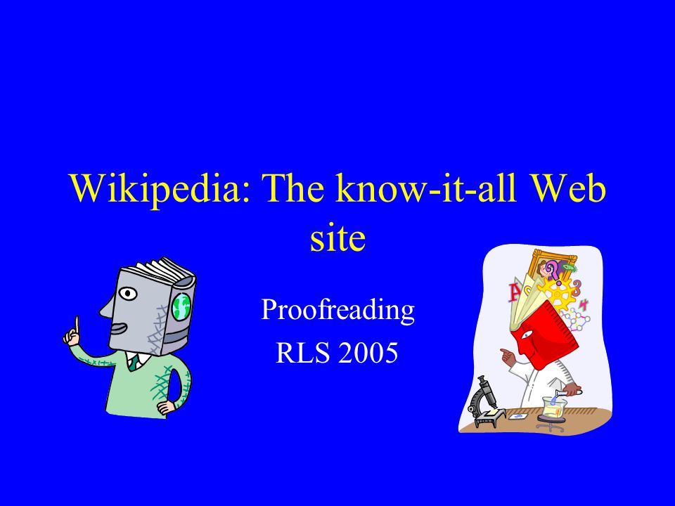 Wikipedia: The know-it-all Web site Proofreading RLS 2005