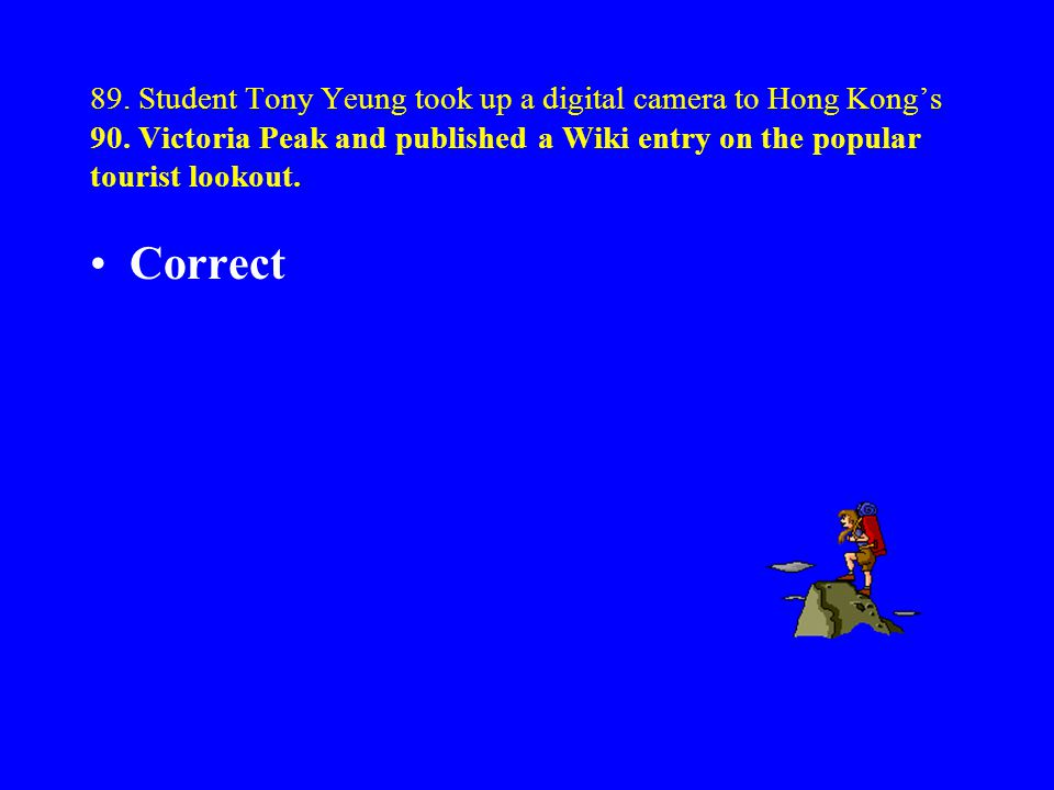 89. Student Tony Yeung took up a digital camera to Hong Kongs 90. Victoria Peak and published a Wiki entry on the popular tourist lookout. Ex.1: I too