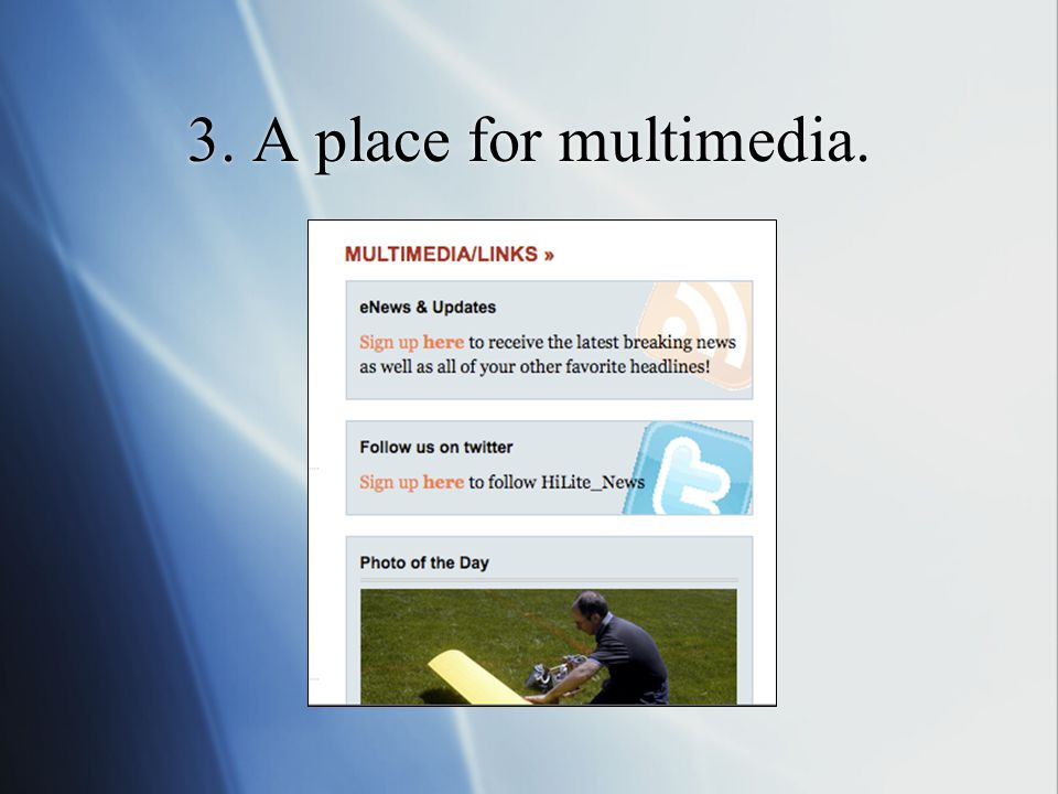 3. A place for multimedia.