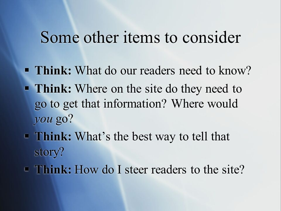 Some other items to consider Think: What do our readers need to know.
