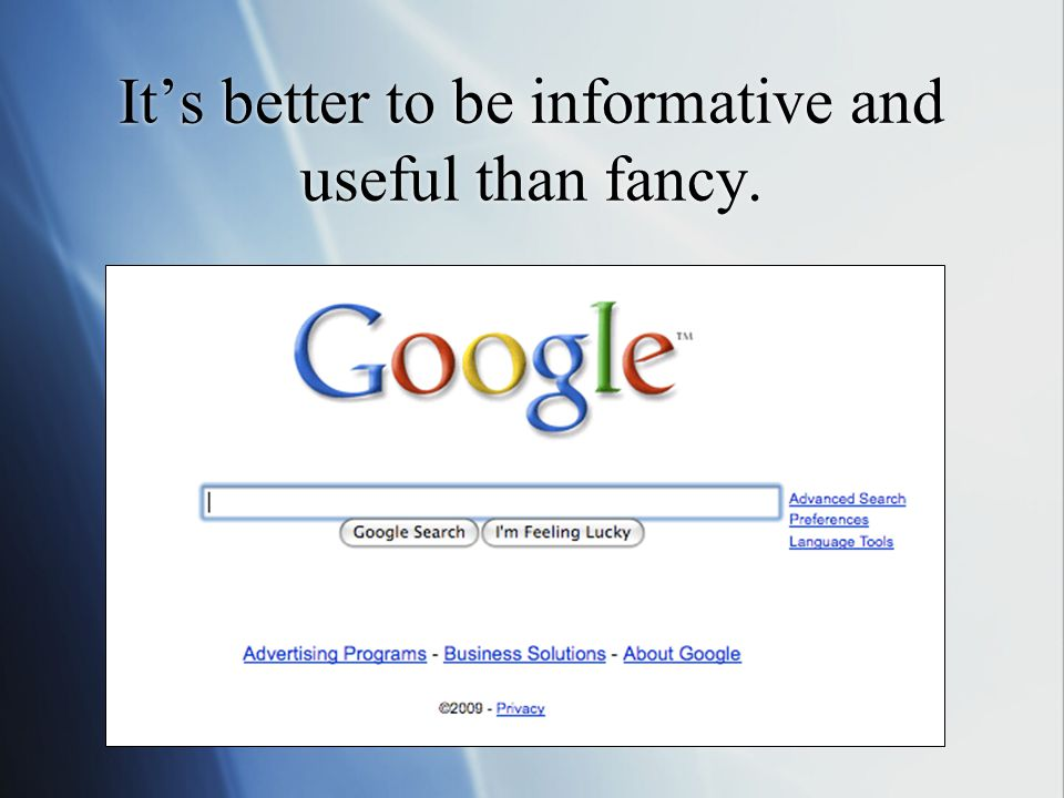 Its better to be informative and useful than fancy.