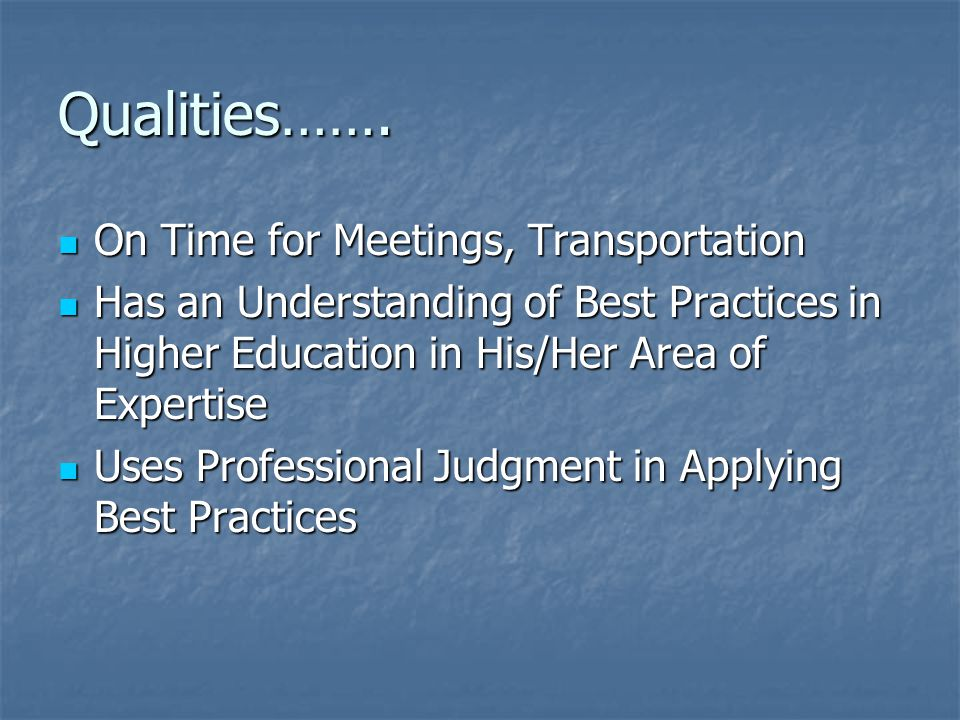 Qualities……. On Time for Meetings, Transportation On Time for Meetings, Transportation Has an Understanding of Best Practices in Higher Education in H