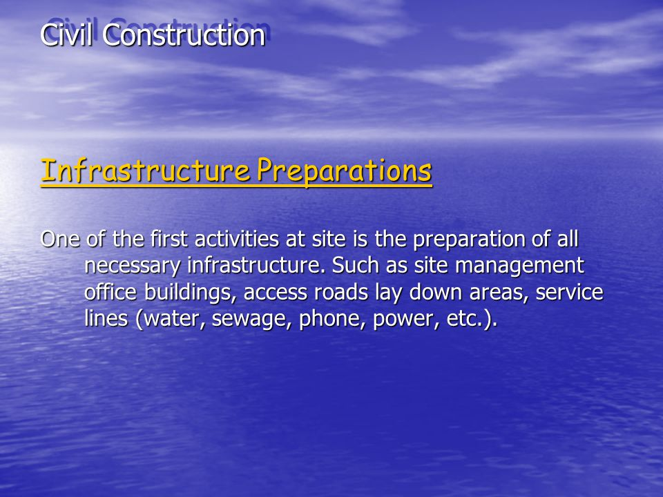 Civil Construction Infrastructure Preparations One of the first activities at site is the preparation of all necessary infrastructure. Such as site ma