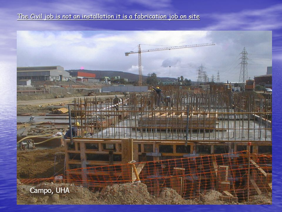 The Civil job is not an installation it is a fabrication job on site Campo, UHA