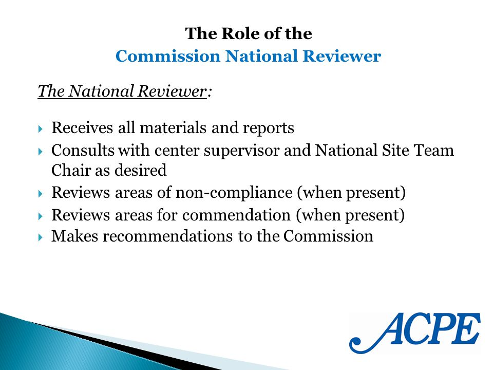 The National Reviewer: Receives all materials and reports Consults with center supervisor and National Site Team Chair as desired Reviews areas of non