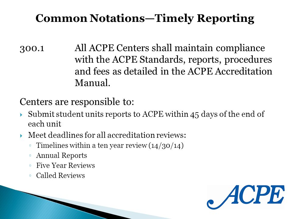 300.1 All ACPE Centers shall maintain compliance with the ACPE Standards, reports, procedures and fees as detailed in the ACPE Accreditation Manual.