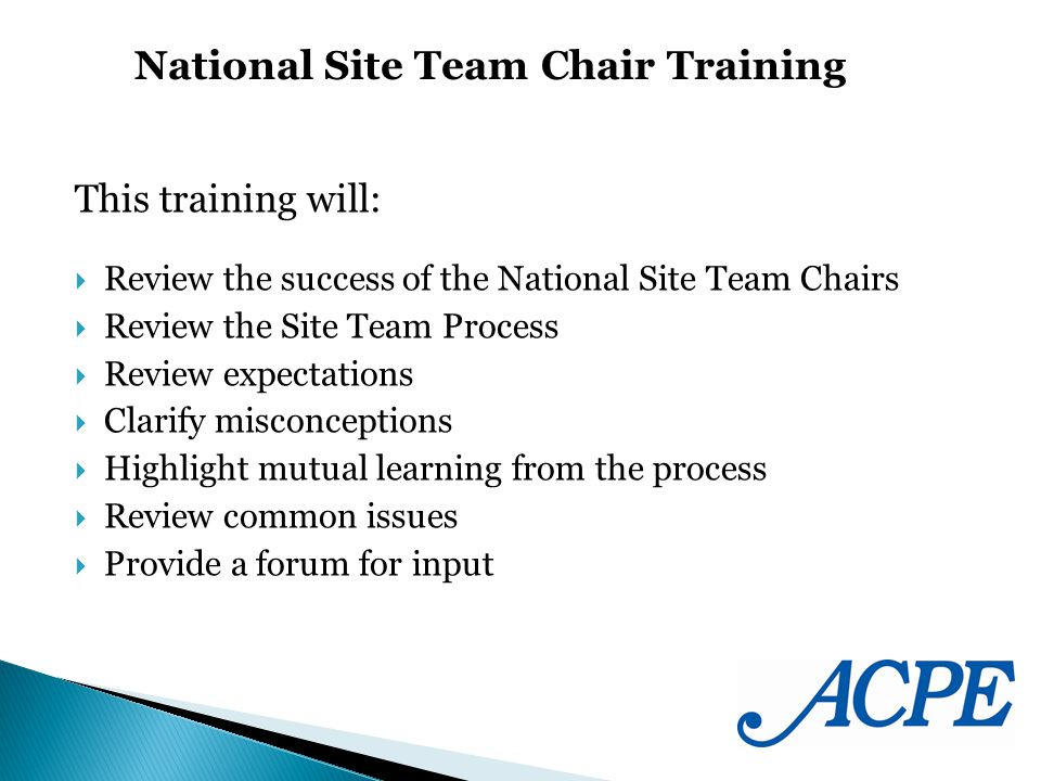 This training will: Review the success of the National Site Team Chairs Review the Site Team Process Review expectations Clarify misconceptions Highlight mutual learning from the process Review common issues Provide a forum for input National Site Team Chair Training