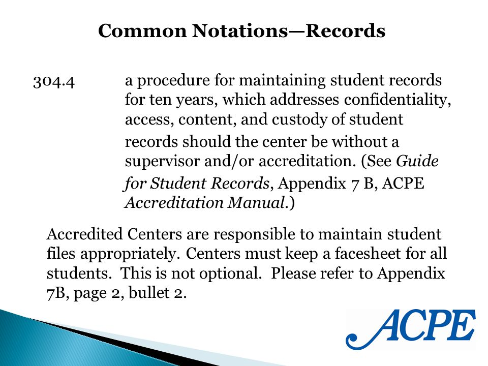 304.4 a procedure for maintaining student records for ten years, which addresses confidentiality, access, content, and custody of student records should the center be without a supervisor and/or accreditation.