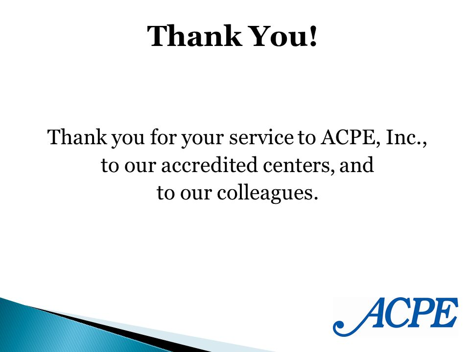 Thank you for your service to ACPE, Inc., to our accredited centers, and to our colleagues. Thank You!