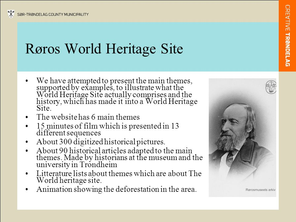 Røros World Heritage Site Examples: –Animation - DeforestationDeforestation –Film - Røros world heritageRøros world heritage –Film – Smelting shedsSmelting sheds