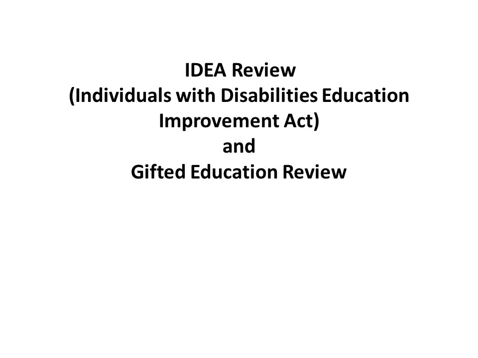 IDEA Review (Individuals with Disabilities Education Improvement Act) and Gifted Education Review