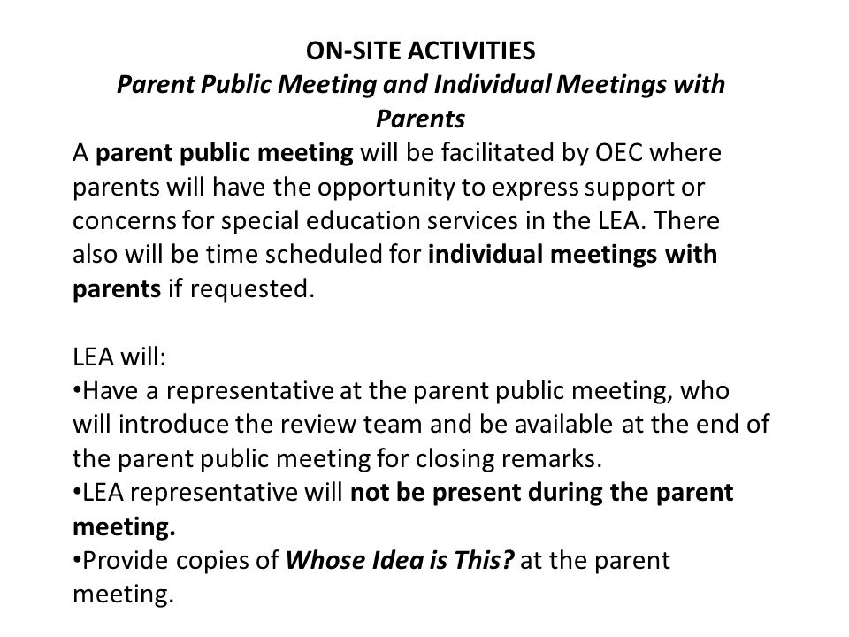 ON-SITE ACTIVITIES Parent Public Meeting and Individual Meetings with Parents A parent public meeting will be facilitated by OEC where parents will have the opportunity to express support or concerns for special education services in the LEA.