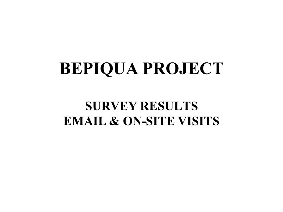 BEPIQUA PROJECT SURVEY RESULTS EMAIL & ON-SITE VISITS