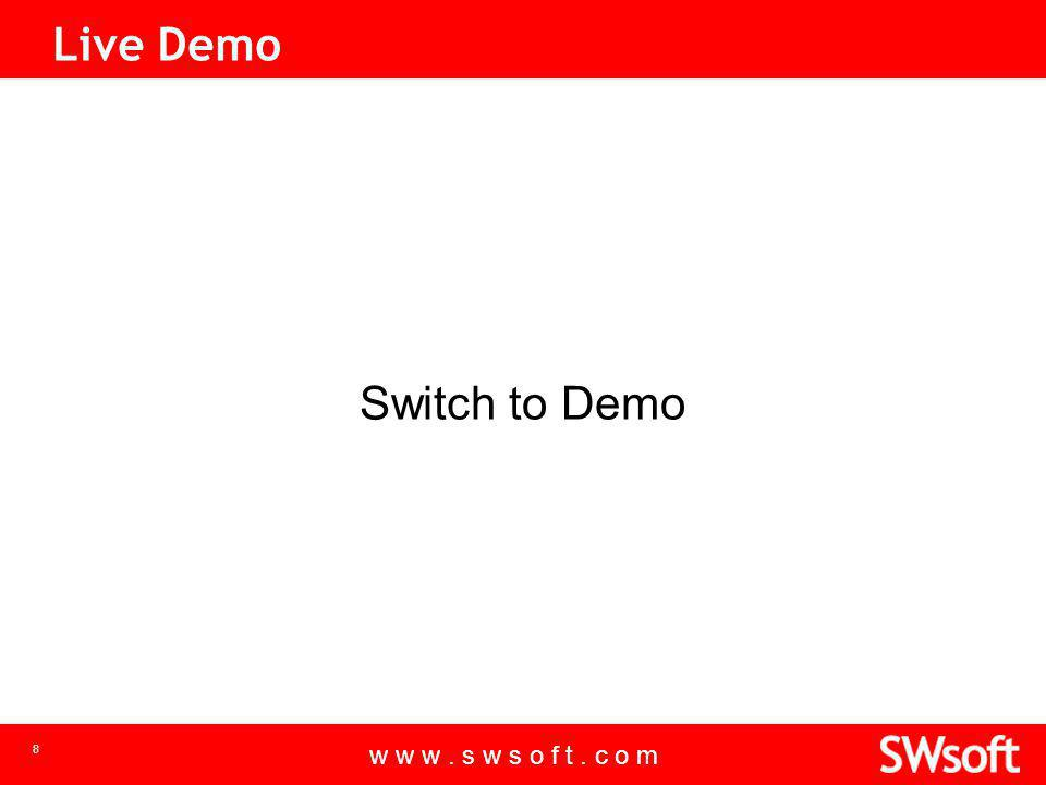 w w w. s w s o f t. c o m 8 Live Demo Switch to Demo