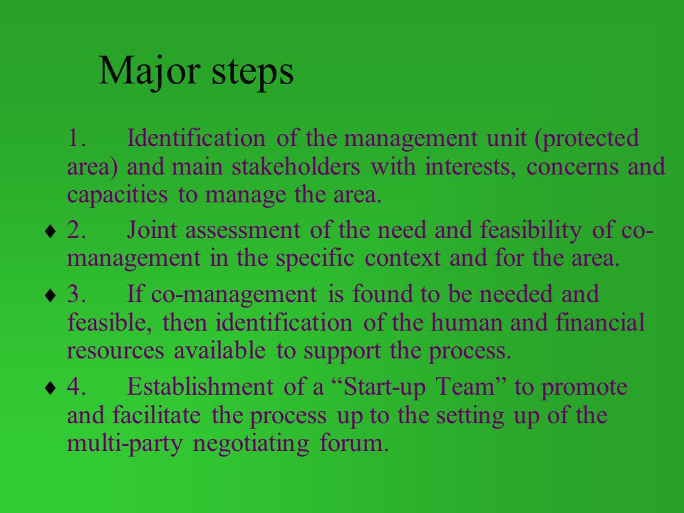 Major steps 1. Identification of the management unit (protected area) and main stakeholders with interests, concerns and capacities to manage the area