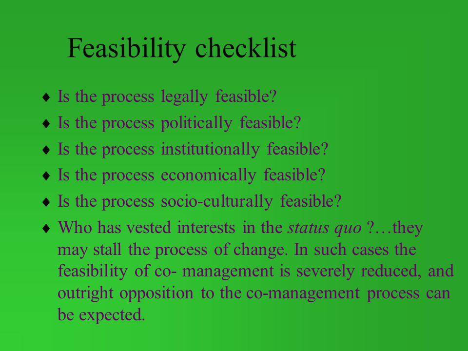 Feasibility checklist Is the process legally feasible.