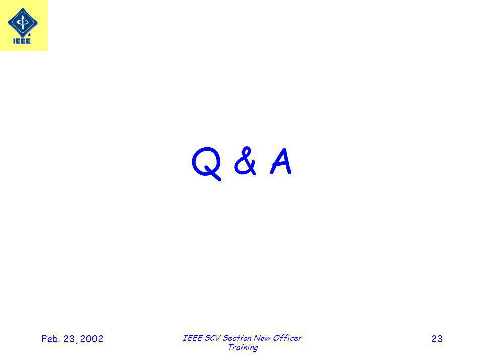 Feb. 23, 2002 IEEE SCV Section New Officer Training 23 Q & A
