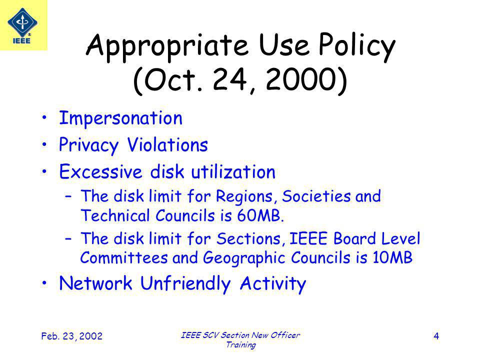 Feb. 23, 2002 IEEE SCV Section New Officer Training 4 Appropriate Use Policy (Oct.