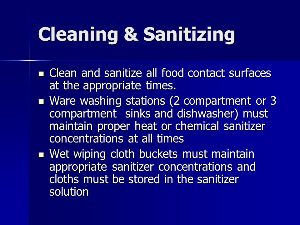 Cleaning & Sanitizing Clean and sanitize all food contact surfaces at the appropriate times.