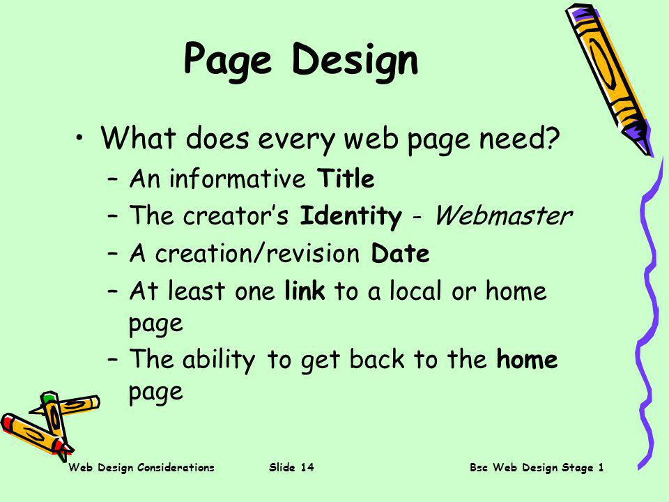 Web Design ConsiderationsSlide 14Bsc Web Design Stage 1 Page Design What does every web page need.