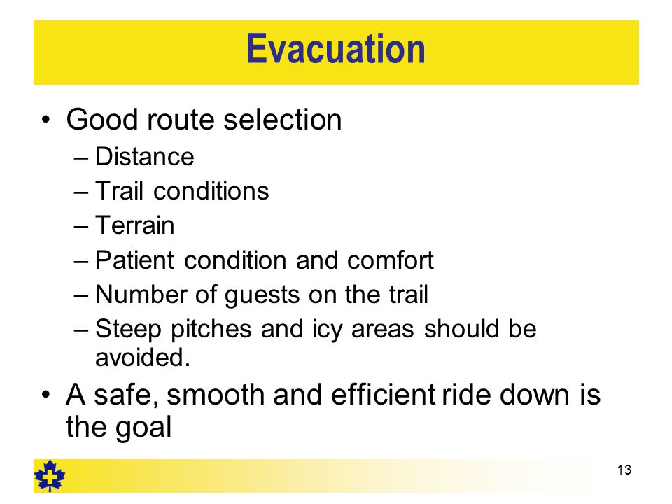 Evacuation Good route selection –Distance –Trail conditions –Terrain –Patient condition and comfort –Number of guests on the trail –Steep pitches and